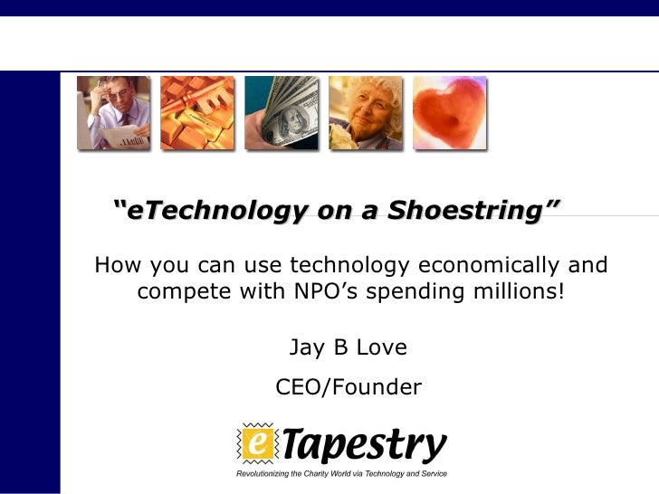 """"""" eTechnology on a Shoestring"""" How you can use technology economically and compete with NPO's spending millions! Jay B Lov..."""