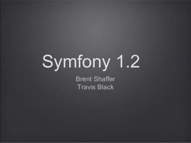 Symfony 1.2 Brent Shaffer Travis Black