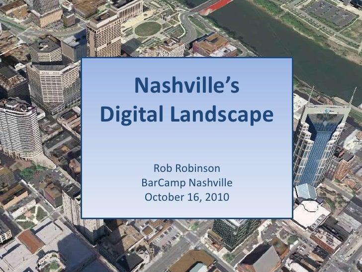 Nashville's <br />Digital Landscape<br />Rob Robinson<br />BarCamp NashvilleOctober 16, 2010<br />