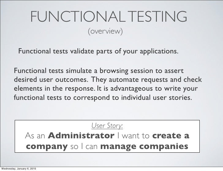 FUNCTIONAL TESTING                                   (overview)              Functional tests validate parts of your appli...