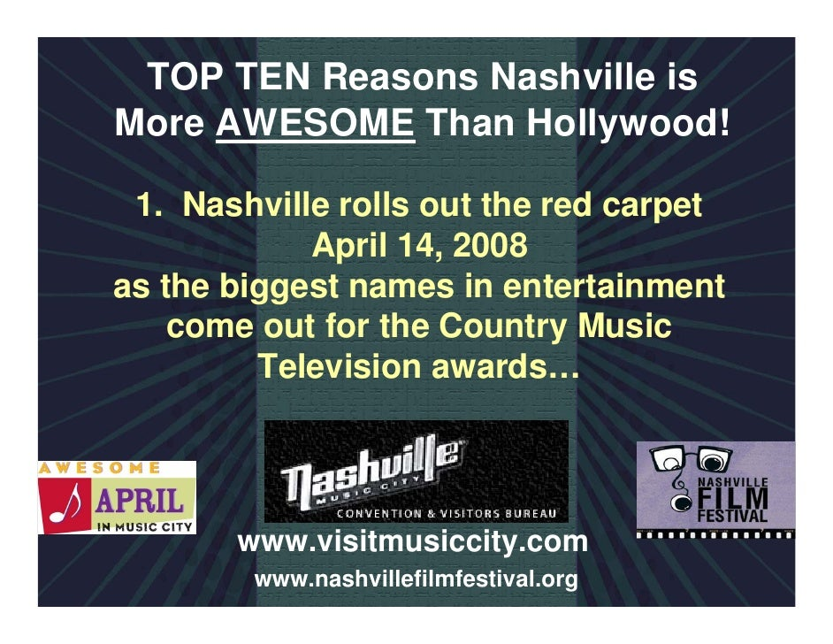 TOP TEN Reasons Nashville is More AWESOME Than Hollywood!   1. Nashville rolls out the red carpet             April 14, 20...