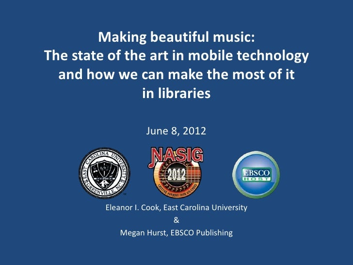 Making beautiful music:The state of the art in mobile technology  and how we can make the most of it               in libr...