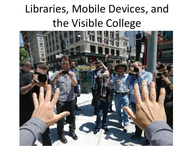 Libraries, Mobile Devices, andthe Visible College