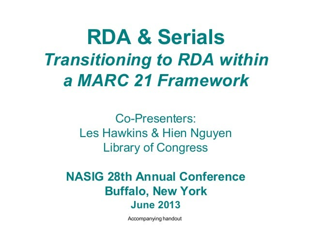 RDA & SerialsTransitioning to RDA withina MARC 21 FrameworkCo-Presenters:Les Hawkins & Hien NguyenLibrary of CongressNASIG...