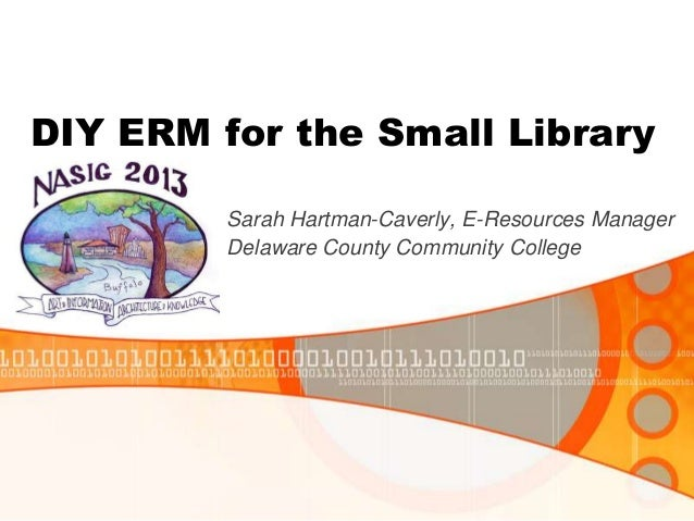 DIY ERM for the Small LibrarySarah Hartman-Caverly, E-Resources ManagerDelaware County Community College