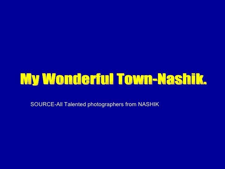 My Wonderful Town-Nashik. SOURCE-All Talented photographers from NASHIK