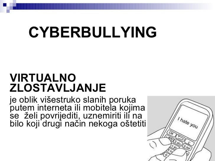 CYBERBULLYING VIRTUALNO  ZLOSTAVLJANJE je oblik višestruko slanih poruka putem interneta ili mobitela kojima se želi povr...