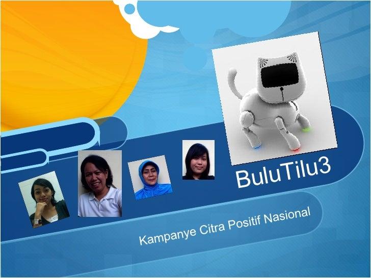 <ul><li>Kampanye Citra Positif Nasional </li></ul>BuluTilu3
