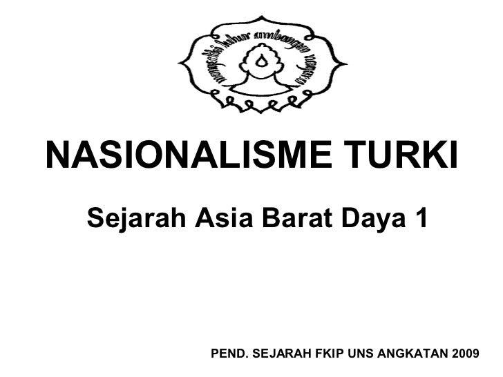 NASIONALISME TURKI Sejarah Asia Barat Daya 1          PEND. SEJARAH FKIP UNS ANGKATAN 2009