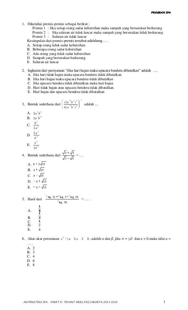 PROGRAM IPA - MATEMATIKA IPA - PAKET D- TRYOUT MKKS DKI JAKARTA 2013-2014 1 1. Diketahui premis-premis sebagai berikut ; P...