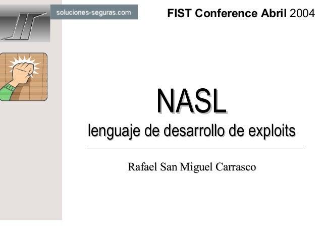 FIST Conference Abril 2004           NASLlenguaje de desarrollo de exploits      Rafael San Miguel Carrasco