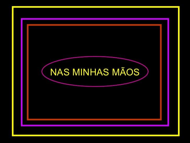 NAS MINHAS MÃOS