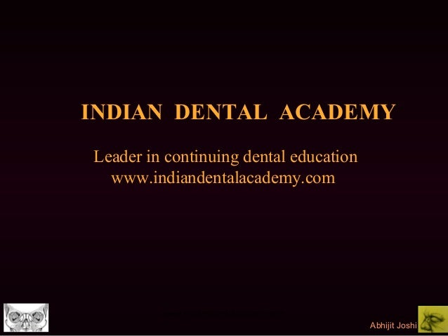 INDIAN DENTAL ACADEMY Leader in continuing dental education www.indiandentalacademy.com  www.indiandentalacademy.com Abhij...