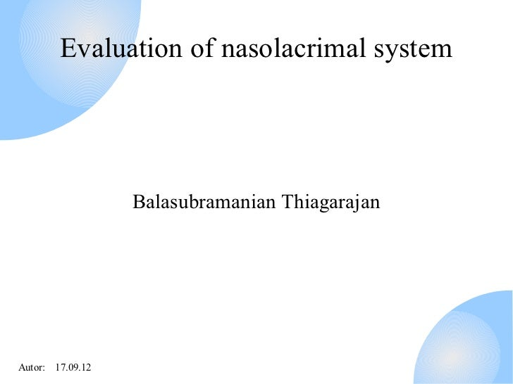 Evaluation of nasolacrimal system                  Balasubramanian ThiagarajanAutor: 17.09.12