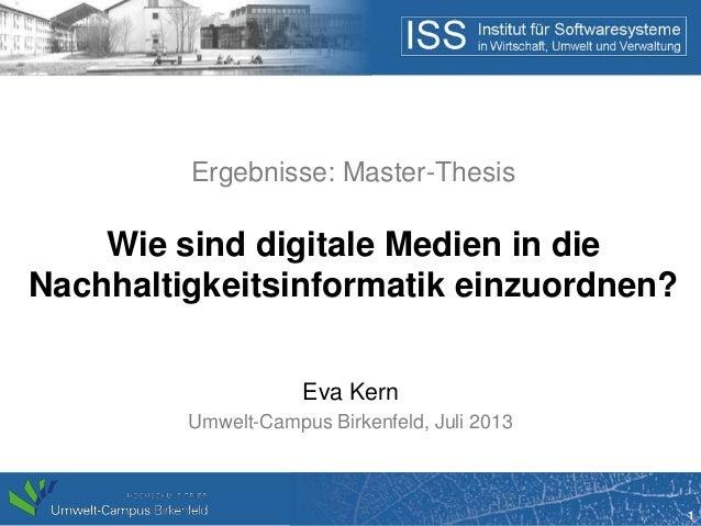 1 Ergebnisse: Master-Thesis Wie sind digitale Medien in die Nachhaltigkeitsinformatik einzuordnen? Eva Kern Umwelt-Campus ...