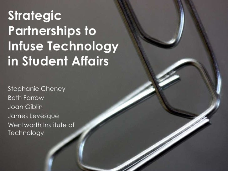 Strategic Partnerships to Infuse Technology in Student Affairs<br />Stephanie Cheney<br />Beth Farrow<br />Joan Giblin<br ...
