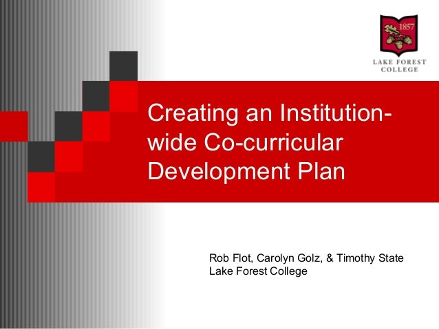 Creating an Institution-wide Co-curricularDevelopment PlanRob Flot, Carolyn Golz, & Timothy StateLake Forest College