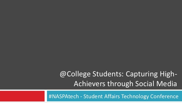 @College Students: Capturing High-       Achievers through Social Media#NASPAtech - Student Affairs Technology Conference