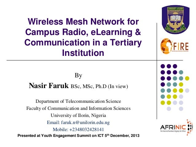 Wireless Mesh Network for Campus Radio, eLearning & Communication in a Tertiary Institution By  Nasir Faruk BSc, MSc, Ph.D...