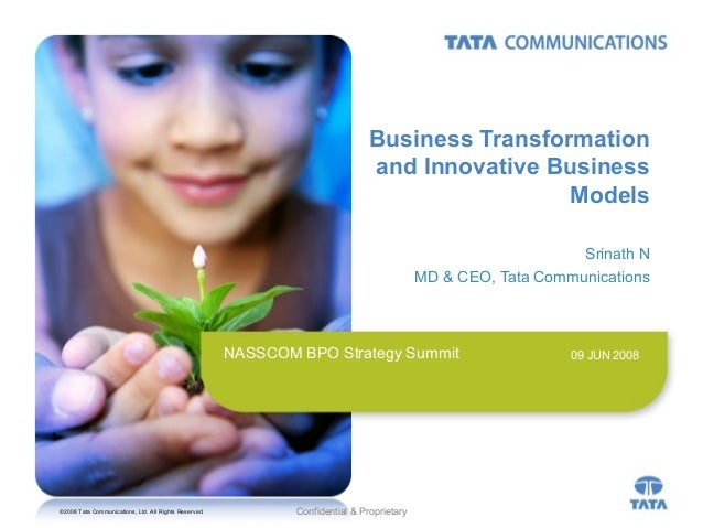 ©2008 Tata Communications, Ltd. All Rights Reserved. Confidential & Proprietary NASSCOM BPO Strategy Summit Business Trans...