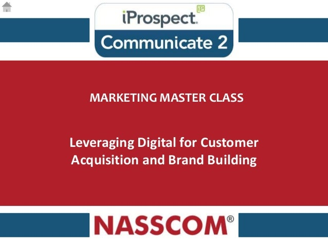 MARKETING MASTER CLASS Leveraging Digital for Customer Acquisition and Brand Building
