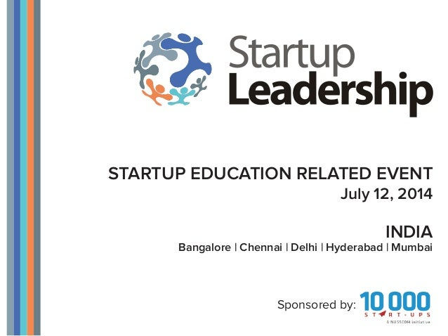 STARTUP EDUCATION RELATED EVENT July 12, 2014 Sponsored by: INDIA Bangalore | Chennai | Delhi | Hyderabad | Mumbai