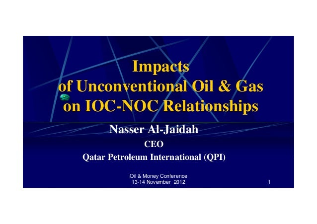 Oil & Money Conference 13-14 November 2012 1 Impacts of Unconventional Oil & Gas on IOC-NOC Relationships Nasser Al-Jaidah...
