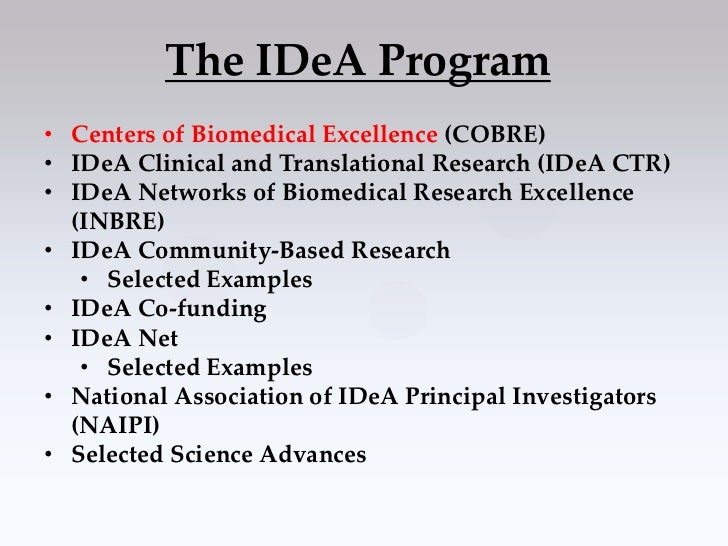 The IDeA Program• Centers of Biomedical Excellence (COBRE)• IDeA Clinical and Translational Research (IDeA CTR)• IDeA Netw...