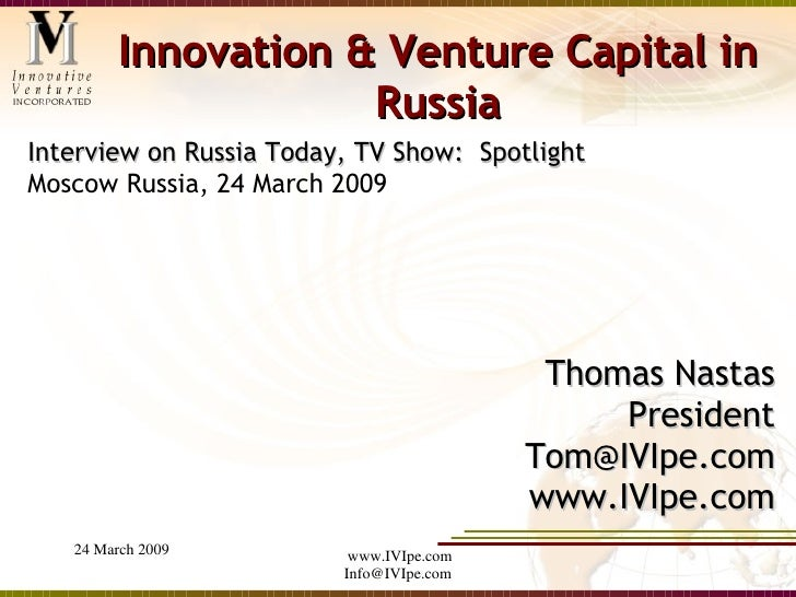 Innovation & Venture Capital in Russia <ul><li>Interview on Russia Today, TV Show:  Spotlight  Moscow Russia, 24 March 200...
