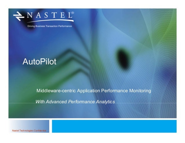 Nastel Technologies ConfidentialAutoPilotMiddleware-centric Application Performance MonitoringWith Advanced Performance An...