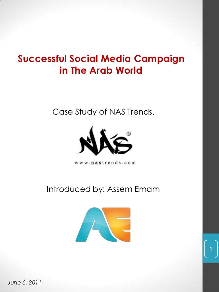 Successful Social Media Campaign in The Arab World<br />Introduced by: AssemEmam<br />1<br />Case Study of NAS Trends.<br ...