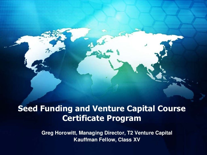 Seed Funding and Venture Capital CourseCertificate Program <br />Greg Horowitt, Managing Director, T2 Venture Capital<br /...