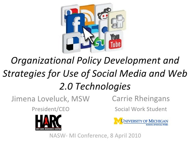 Organizational Policy Development and Strategies for Use of Social Media and Web 2.0 Technologies Carrie Rheingans Social ...