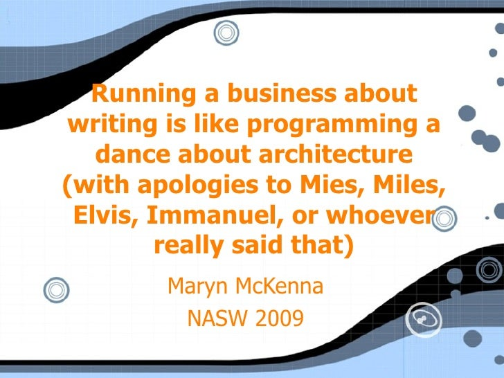 Running a business about writing is like programming a dance about architecture (with apologies to Mies, Miles, Elvis, Imm...