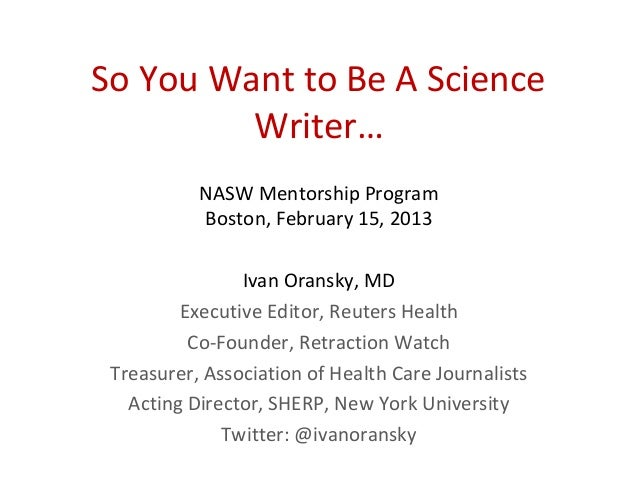 So You Want to Be A Science         Writer…           NASW Mentorship Program           Boston, February 15, 2013         ...
