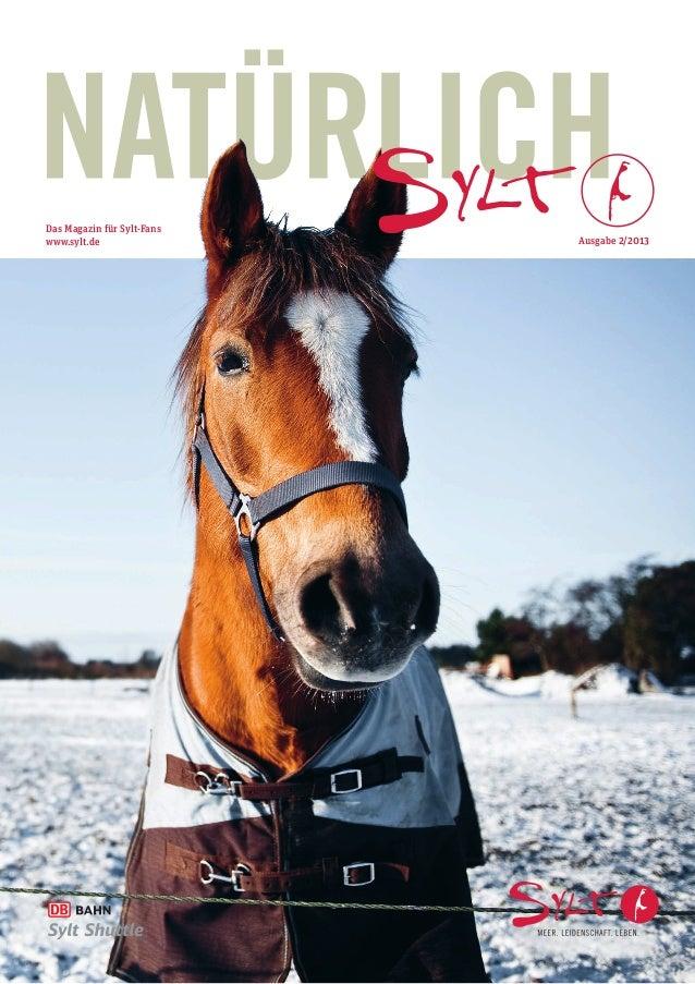Das Magazin für Sylt-Fans www.sylt.de  Ausgabe 2/2013  Eiskalte Trendsetter. Wie Sylter Tiere überwintern.  Undercover. We...