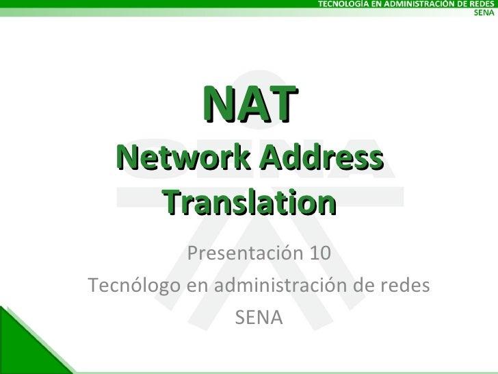NAT Network Address Translation Presentación 10 Tecnólogo en administración de redes SENA