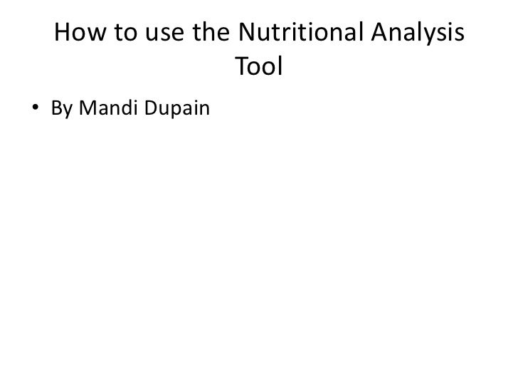 How to use the Nutritional AnalysisTool<br />By MandiDupain<br />