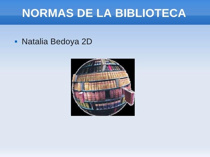 NORMAS DE LA BIBLIOTECA   Natalia Bedoya 2D