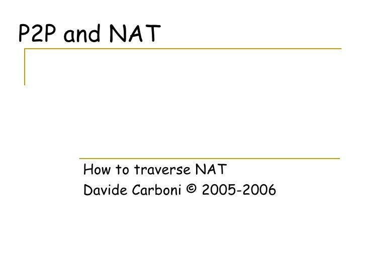 P2P and NAT How to traverse NAT Davide Carboni © 2005-2006