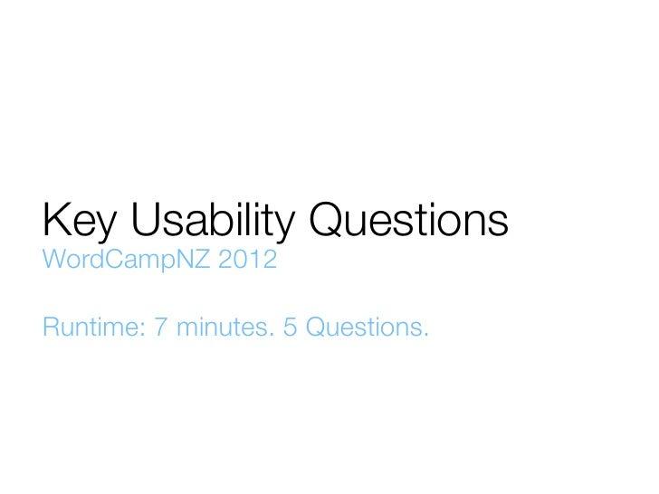 Key Usability QuestionsWordCampNZ 2012Runtime: 7 minutes. 5 Questions.
