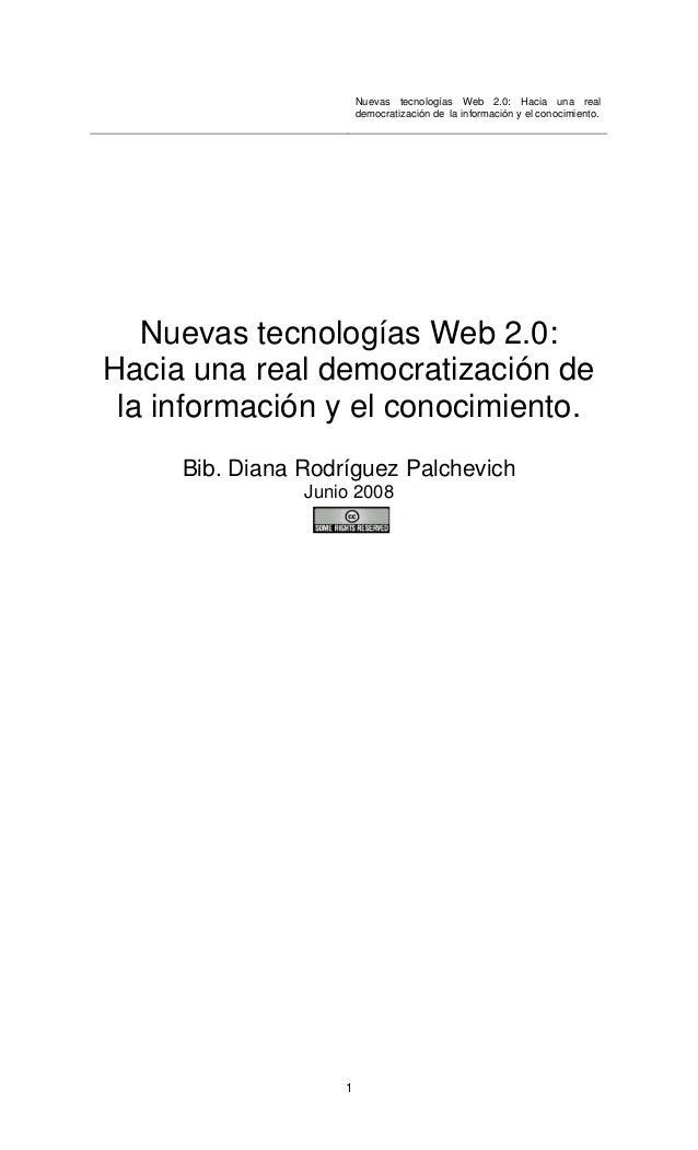 Nuevas tecnologías Web 2.0: Hacia una real democratización de la información y el conocimiento. 1 Nuevas tecnologías Web 2...