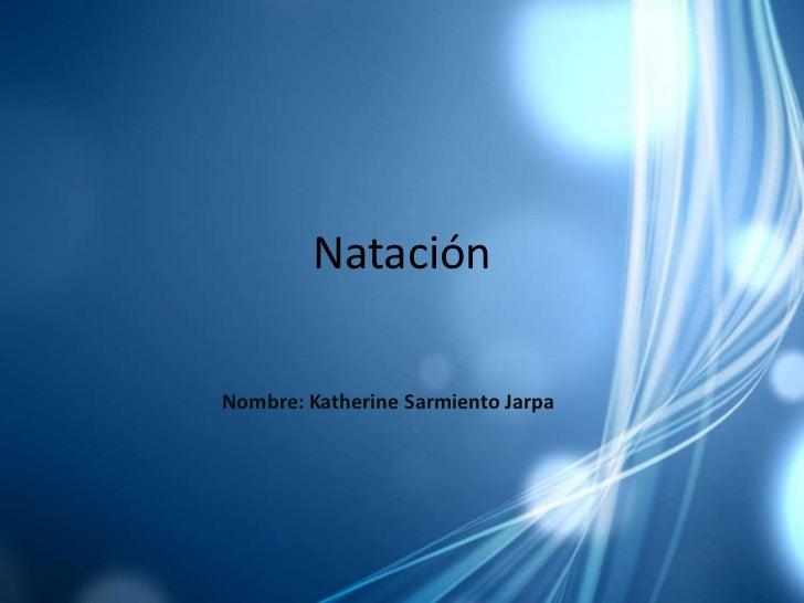 Natación<br />Nombre: Katherine Sarmiento Jarpa<br />