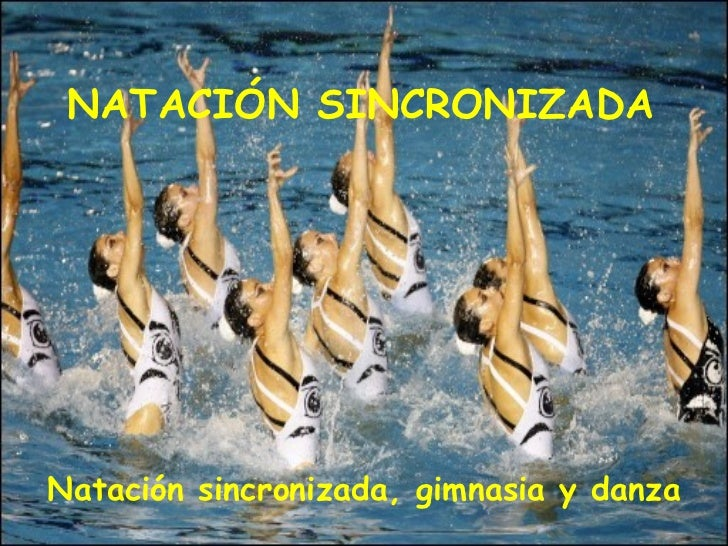 NATACIÓN SINCRONIZADA Natación sincronizada, gimnasia y danza