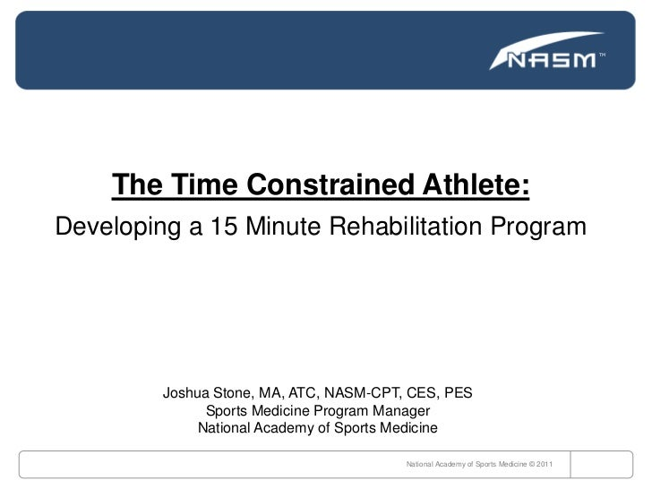 The Time Constrained Athlete:<br />Developing a 15 Minute Rehabilitation Program<br />National Academy of Sports Medicine ...
