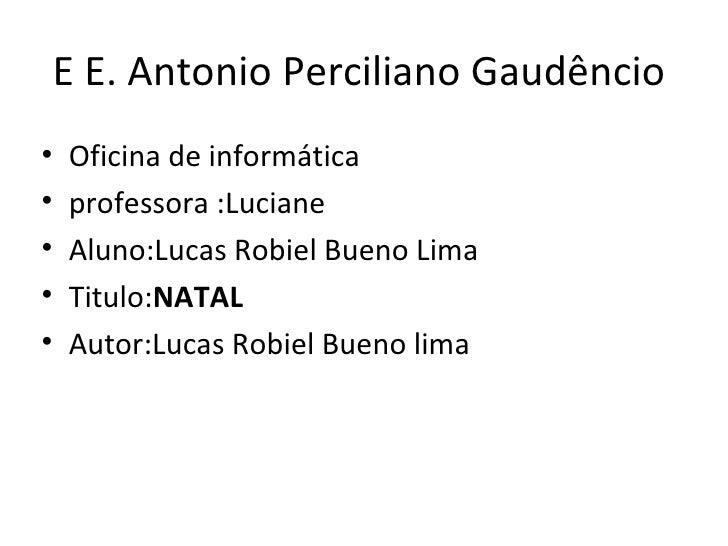 E E. Antonio Perciliano Gaudêncio  <ul><li>Oficina de informática  </li></ul><ul><li>professora :Luciane </li></ul><ul><li...