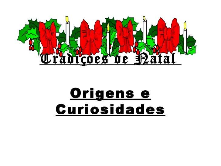 Tradi ç ões de Natal  Origens e Curiosidades