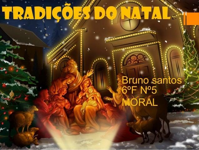 TRADIÇÕES DO NATAL            Bruno santos            6ºF Nº5            MORAL