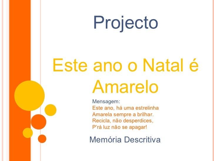Memória Descritiva Projecto Este ano o Natal é Amarelo Mensagem: Este ano, há uma estrelinha Amarela sempre a brilhar. Rec...