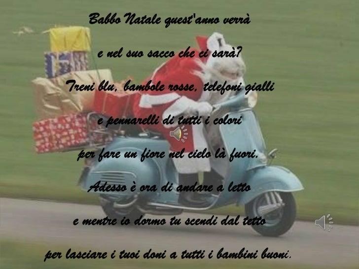 Babbo Natale questanno verrà          e nel suo sacco che ci sarà?   Treni blu, bambole rosse, telefoni gialli          e ...